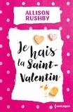 Allison Rushby - Je hais la Saint-Valentin - Le meilleur de la chick-lit dans cette comédie fraîche et romantique.