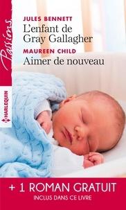 Catherine Mann et Jules Bennett - L'enfant de Gray Gallagher ; Aimer de nouveau ; Les liens du désir.