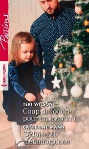 Teri Wilson et Catherine Mann - Coup de foudre pour un inconnu ; Séduisante métamorphose.