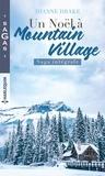 Dianne Drake - Un Noël à Mountain Village - L'espoir du Dr Gabrielle Evans ; Les jumelles du Dr Ramsey ; Le plus beau Noël d'un médecin ; Passion à la clinique.