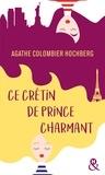 Agathe Colombier Hochberg - Ce crétin de prince charmant.