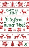 Caro M. Leene - Je te ferai aimer Noël !.