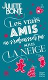 """Juliette Bonte - Les vrais amis ne s'embrassent pas sous la neige - Une romance de Noël. Découvrez sa nouvelle série New Adult """"Méfie-toi de nous""""."""