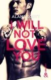 Alana Scott - I Will Not Love You - L'auteur New-Adult aux 10 millions de lecteurs sur Wattpad !.