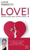 Lucie Mariotti - LOVE ! Aimez-vous pour aimer mieux - Le guide de coaching amoureux par la love coach TV préférée des français.