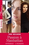 """Teri Wilson - Intégrale de la série """"Passion à Manhattan""""."""