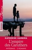 """Katherine Garbera - Intégrale de la série """"L'empire des Caruthers""""."""