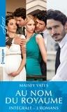 """Maisey Yates - Intégrale de la série """"Au nom du royaume""""."""