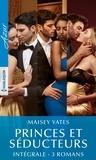 """Maisey Yates - Intégrale de la série """"Princes & Séducteurs""""."""