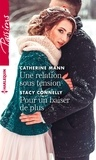 Catherine Mann et Stacy Connelly - Une relation sous tension ; Pour un baiser de plus.