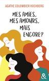 Agathe Colombier Hochberg - Mes amies, mes amours, mais encore ? - Une comédie féminine pleine d'humour, déjà 200 000 lectrices conquises !.