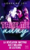 Lorraine Joy - Take Me Away - La révélation new adult venue de Wattpad, déjà 2 millions de lecteurs conquis !.