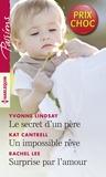 Yvonne Lindsay et Kat Cantrell - Le secret d'un père - Un impossible rêve - Surprise par l'amour.