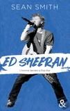 Sean Smith - Ed Sheeran - la biographie émouvante et originale pour découvrir le chanteur double disque de platine..
