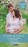 Carole Mortimer et Janice Lynn - Le bébé de l'amour - Une nouvelle inattendue ; Ce secret désir... ; Un enfant à aimer.