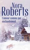 Nora Roberts - L'amour comme par enchantement.
