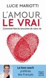 Lucie Mariotti - L'amour, le VRAI ! - Comment faire la rencontre de votre vie.