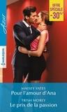 Maisey Yates et Trish Morey - Pour l'amour d'Ana ; Le prix de la passion.