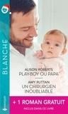 Alison Roberts et Amy Ruttan - Play-boy ou papa ; Un chirurgien inoubliable ; Ensemble... pour toujours.