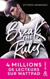 Victoria Arabadzic - Break the Rules - La nouvelle révélation new adult : 4 millions de lecteurs sur Wattpad !.