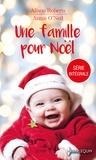 Alison Roberts et Annie O'Neil - Une famille pour Noël - Une famille au pied du sapin - La magie de l'hiver.