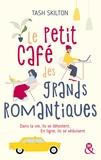 Tash Skilton - Le petit café des grands romantiques - Dans la vie, ils se détestent. En ligne, ils se séduisent.  - Une comédie romantique à New York !.