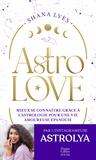Shana Lyès - Astrolove - Mieux se connaître grâce à l'astrologie pour une vie amoureuse épanouie.