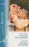 Alison Roberts et Janice Lynn - Le mariage d'une infirmière ; Chirurgien ou play-boy.