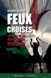 Feux croisés : journal de la révolution syrienne / Samar Yazbek | Yazbak, Samar (1970-....)