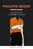 Philippe Ségur - Le rêve de l'homme lucide.