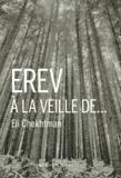 Erev - À la veille de... | Chekhtman, Eli. Auteur