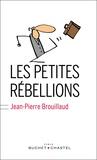Les petites rébellions / Jean-Pierre Brouillaud   Brouillaud, Jean-Pierre (1969-....)