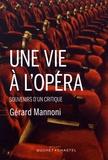 Gérard Mannoni - Une vie à l'opéra - Souvenirs d'un critique.