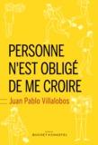 Juan Pablo Villalobos - Personne n'est obligé de me croire.