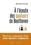 Bernard Fournier - A l'écoute des quatuors de Beethoven.