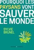 Sylvie Brunel - Pourquoi les paysans vont sauver le monde - La troisième révolution agricole.