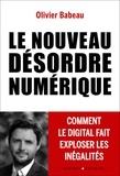 Olivier Babeau - Le nouveau désordre numérique - Comment le digital fait exploser les inégalités.