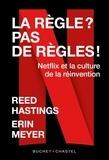 Reed Hastings et Erin Meyer - La Règle ? Pas de règle ! - Netflix et la culture de la réinvention.