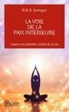 BKS Iyengar - La voie de la paix intérieure - Voyage vers la plénitude et la lumière.