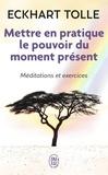 Mettre en pratique le pouvoir du moment présent : enseignements essentiels, méditations et exercices pour jouir d'une vie libérée / Eckhart Tolle | TOLLE, Eckhart. Auteur