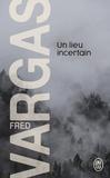 Fred Vargas - Un lieu incertain.