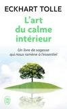 L' Art du calme intérieur : à l'écoute de sa nature essentielle / Eckhart Tolle | TOLLE, Eckhart. Auteur
