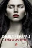 Charlaine Harris - Si douce sera la mort.