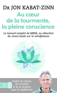 Jon Kabat-Zinn - Au coeur de la tourmente, la pleine conscience - MBSR, la réduction du stress basée sur le mindfulness : programme complet en 8 semaines.