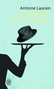 Antoine Laurain - Le chapeau de Mitterrand.