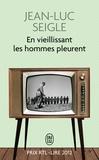 Jean-Luc Seigle - En vieillissant les hommes pleurent - Suivi de L'Imaginot.