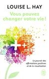 Louise-L Hay - Vous pouvez changer votre vie ! - Le pouvoir des affirmations positives et de la visualisation.
