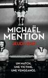 Jeudi noir : Un match, une victime, une vengeance / Michaël Mention | Mention, Michaël (1979-....)