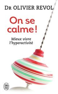 Olivier Revol - On se calme ! - Mieux vivre l'hyperactivité.