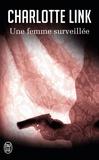 Charlotte Link - Une femme surveillée.